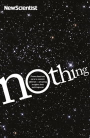 Nothing - From absolute zero to cosmic oblivion ? amazing insights into nothingness ebook by New Scientist