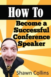How to Become a Successful Conference Speaker ebook by Shawn Collins