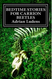 Bedtime Stories for Carrion Beetles ebook by Adrian Ludens