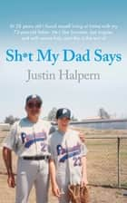 Shit My Dad Says ebook by Justin Halpern