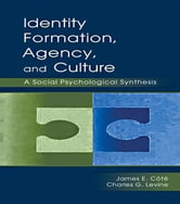 Identity, Formation, Agency, and Culture - A Social Psychological Synthesis ebook by James E. Cote,Charles G. Levine