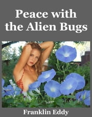 Peace with the Alien Bugs - Invasion Planet Earth, #5 ebook by Franklin Eddy