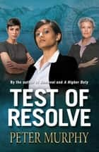 Test of Resolve - A nail-biting US presidential thriller ebook by Peter Murphy