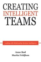 Creating Intelligent Teams - Leading with Relationship Systems Intelligence ebook by Anne Rød, Marita Fridjhon