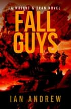 Fall Guys - A Wright & Tran Novel, #3 ebook by Ian Andrew