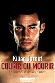 Courir ou Mourir ebook by Kilian Jornet