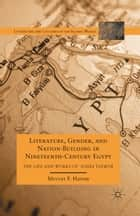 Literature, Gender, and Nation-Building in Nineteenth-Century Egypt ebook by M. Hatem