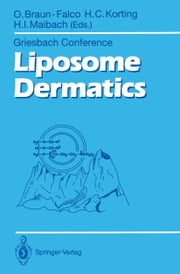 Liposome Dermatics - Griesbach Conference ebook by Otto Braun-Falco,Hans C. Korting,Howard I. Maibach