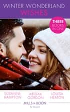 Winter Wonderland Wishes: A Mummy to Make Christmas / His Christmas Bride-to-Be / A Father This Christmas? (Mills & Boon By Request) ebook by Susanne Hampton, Abigail Gordon, Louisa Heaton