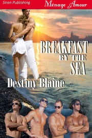 Breakfast by the Sea ebook by Destiny Blaine