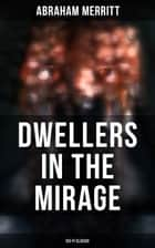 DWELLERS IN THE MIRAGE: Sci-Fi Classic - Dystopian Novel ebook by Abraham Merritt