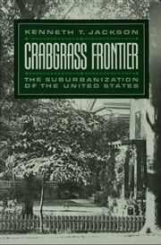Crabgrass Frontier: The Suburbanization of the United States ebook by Kenneth T. Jackson