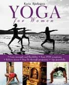 Yoga for Women - Gain Strength and Flexibility, Ease PMS Symptoms, Relieve Stress, Stay Fit Through Pregnancy, Age Gracefully ebook by Karin Björkegren