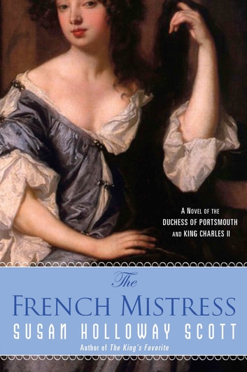 The French Mistress - A Novel of the Duchess of Portsmouth and King Charles II ebook by Susan Holloway Scott