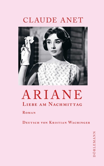 Ariane - Liebe am Nachmittag eBook by Claude Anet,Kristian Wachinger