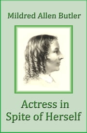 Actress in Spite of Herself: The Life of Anna Cora Mowatt ebook by Mildred Allen Butler