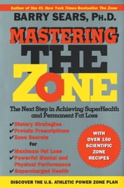 Mastering the Zone - The Next Step in Achieving SuperHealth ebook by Barry Sears,(None)