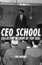 CEO School: Collective Wisdom of TOP CEOs ebook by Can Akdeniz
