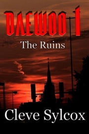 Daewoo: Book One - The Ruins ebook by Cleve Sylcox