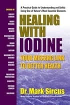 Healing With Iodine - Your Missing Link To Better Health ebook by Mark Sircus