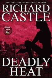 Deadly Heat - Nikki Heat Book 5 ebook by Richard Castle