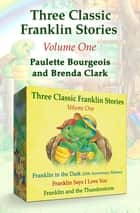 Three Classic Franklin Stories Volume One - Franklin in the Dark (25th Anniversary Edition), Franklin Says I Love You, and Franklin and the Thunderstorm ebook by Paulette Bourgeois, Brenda Clark