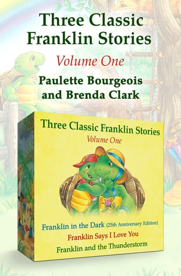 Three Classic Franklin Stories Volume One - Franklin in the Dark (25th Anniversary Edition), Franklin Says I Love You, and Franklin and the Thunderstorm ebook by Paulette Bourgeois