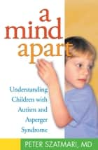 A Mind Apart ebook by Peter Szatmari, MD
