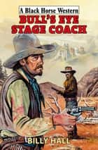 Bull's Eye Stage Coach ebook by Billy Hall