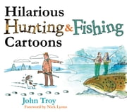 Hilarious Hunting & Fishing Cartoons ebook by John Troy,Nick Lyons