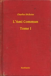 L'Ami Commun - Tome I ebook by Charles Dickens