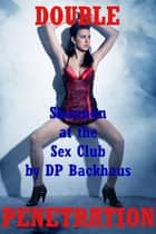 Shannon at the Sex Club (A Group Sex Double Penetration Erotica Story) ebook by DP Backhaus