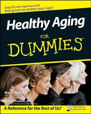 Healthy Aging For Dummies ebook by Brent Agin,Sharon Perkins