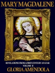 Mary Magdalene: Revelations from a First Century Avatar Volume II ebook by Gloria Amendola