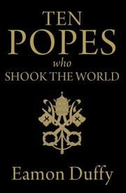 Ten Popes Who Shook the World ebook by Eamon Duffy