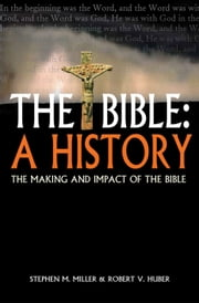 The Bible: A History - The making and impact of the Bible ebook by Stephen M. Miller