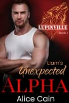 Liam's Unexpected Alpha ebook by Alice Cain