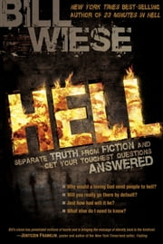 Hell - Separate Truth from Fiction and Get Your Toughest Questions Answered ebook by Bill Wiese