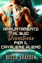 Appuntamento al buio disastroso per il cavaliere alieno eBook by