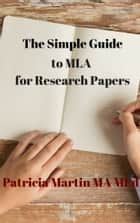 The Simple Guide to MLA for Research Papers ebook by Jason Martin