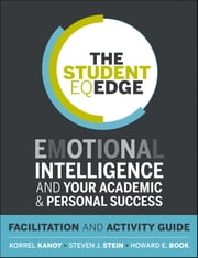 The Student EQ Edge - Emotional Intelligence and Your Academic and Personal Success: Facilitation and Activity Guide ebook by Korrel Kanoy,Steven J. Stein,Howard E. Book