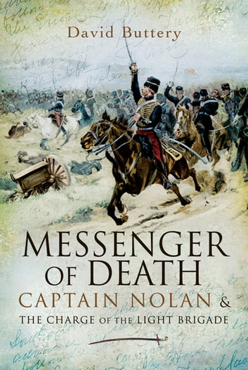 Messenger of Death - Captain Nolan and the Charge of the Light Brigade ebook by David  Buttery