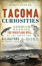 Tacoma Curiosities ebook by Karla Stover