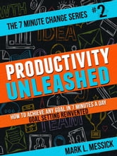 Productivity Unleashed - 7 Minute Change Series, #2 ebook by Mark L. Messick