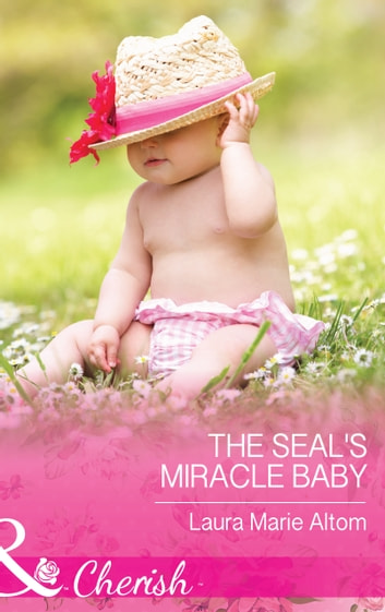 The SEAL's Miracle Baby (Mills & Boon Cherish) (Cowboy SEALs, Book 1) ebook by Laura Marie Altom
