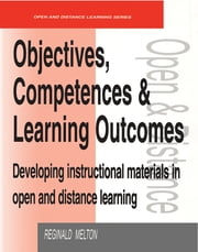 Objectives, Competencies and Learning Outcomes - Developing Instructional Materials in Open and Distance Learning ebook by Reginald Melton