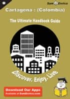 Ultimate Handbook Guide to Cartagena : (Colombia) Travel Guide ebook by Maye Lankford