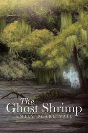 The Ghost Shrimp ebook by Emily Blake Vail