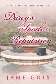 Darcy's Spotless Reputation: A Pride and Prejudice Variation ebook by Jane Grix