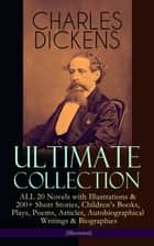 CHARLES DICKENS Ultimate Collection – ALL 20 Novels with Illustrations & 200+ Short Stories, Children's Books, Plays, Poems, Articles, Autobiographical Writings & Biographies (Illustrated) - David Copperfield, A Tale of Two Cities, Great Expectations, A Christmas Carol, Oliver Twist, Nicholas Nickleby, Sketches by Boz, Child's Dream of a Star, American Notes, A Child's History of England… ebook by Charles Dickens, George Cruikshank, James Mahoney,...
